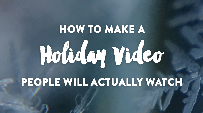 Make a Great Holiday Video With These Tips
