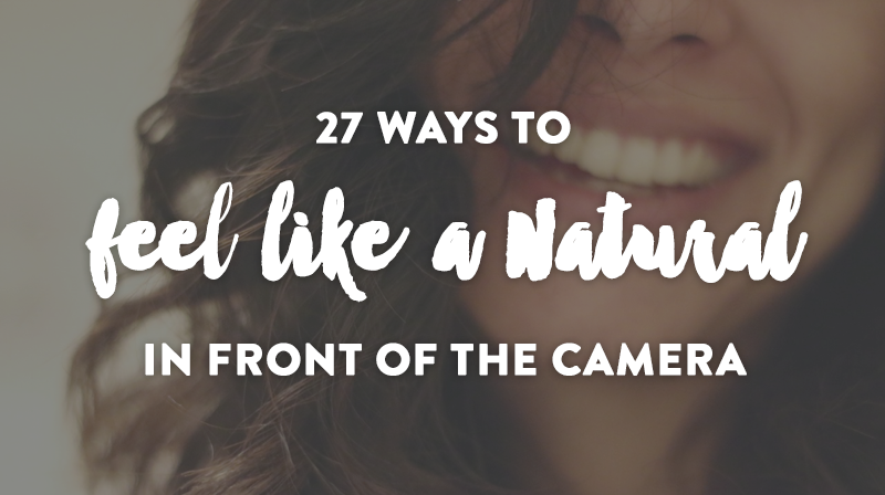 27 Ways to Feel like a Natural in Front of the Camera